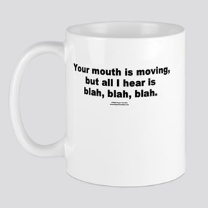 Your mouth is moving -  Mug
