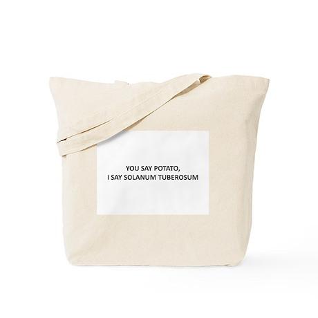 YOU SAY POTATO, I SAY SOLANUM TUBEROSUM Tote Bag