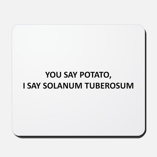 YOU SAY POTATO, I SAY SOLANUM TUBEROSUM Mousepad
