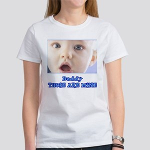 Daddy, Those Are MINE! Women's T-Shirt