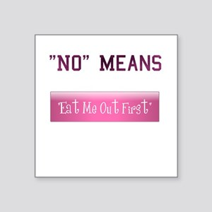 """No Means Eat Me Out First Square Sticker 3"""" x 3"""""""