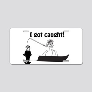 I Got Caught Groom Fishing Aluminum License Plate