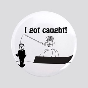 "I Got Caught Groom Fishing 3.5"" Button"