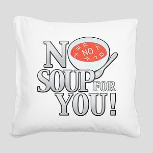 No Soup For You Square Canvas Pillow