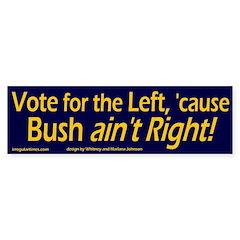 Bush ain't Right! Bumper Bumper Sticker