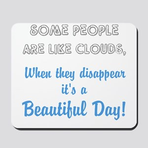 Some People Are Like Clouds Mousepad