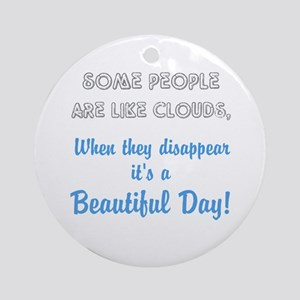 Some People Are Like Clouds Round Ornament
