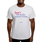 DontHoldMyEars Light T-Shirt