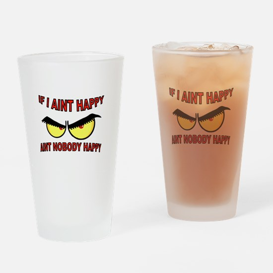 AINT HAPPY Drinking Glass