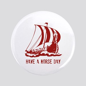 """Have a norse day 3.5"""" Button"""