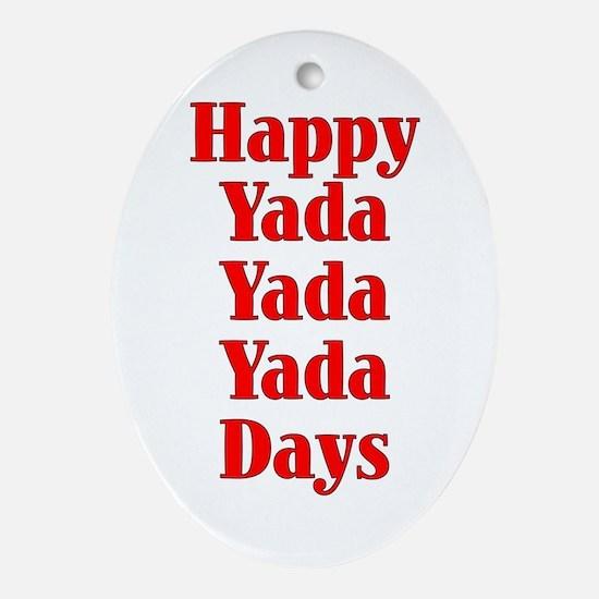 Happy yada yada yada days -  Oval Ornament