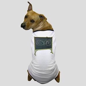 Never Assume - Dog T-Shirt
