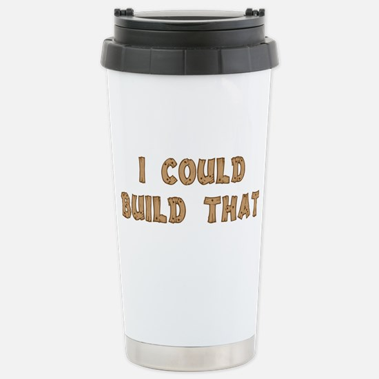 I Could Build That Stainless Steel Travel Mug