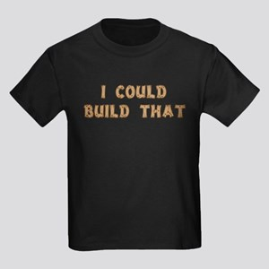 I Could Build That Kids Dark T-Shirt
