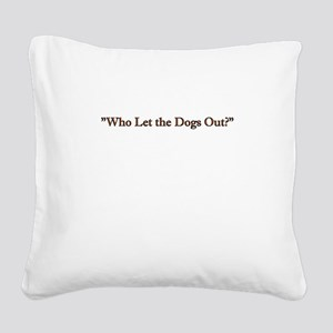 who let the dogs out Square Canvas Pillow