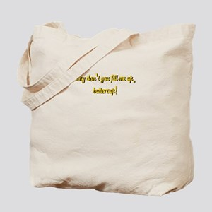 Why don't you fill me up, buttercup! Tote Bag