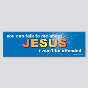Jesus I Won't Be Offended Bumper Sticker