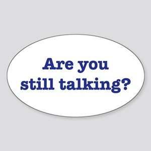 Are You Still Talking? Oval Sticker