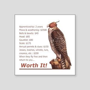 "Falconry - Worth It! Square Sticker 3"" x 3&am"