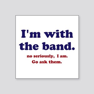 """Im with the band Square Sticker 3"""" x 3"""""""