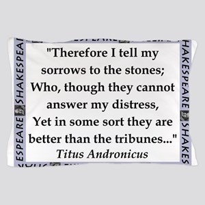 Therefore I Tell My Sorrows Pillow Case