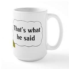 That's What He Said Large Mug
