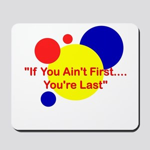 If you ain't first... you're last. Mousepad