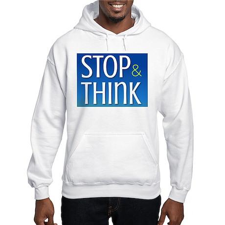 STOP & THINK Hooded Sweatshirt