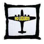 NO LIQUIDS Throw Pillow