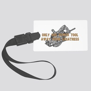 One Tool Away From Greatness Large Luggage Tag