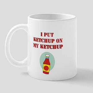 I put ketchup on my ketchup Mug