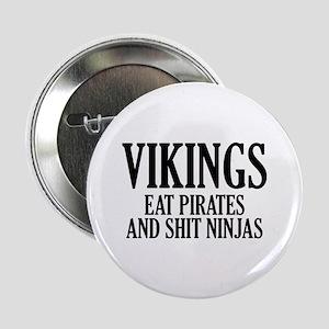 "Vikings eat Pirates and shit Ninjas 2.25"" Button"
