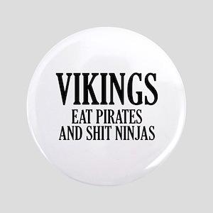 "Vikings eat Pirates and shit Ninjas 3.5"" Button"