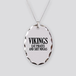 Vikings eat Pirates and shit Ninjas Necklace Oval