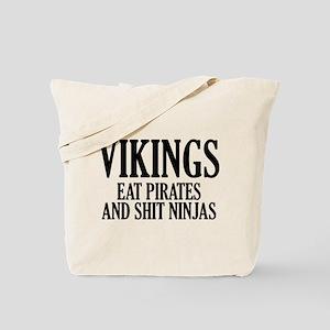 Vikings eat Pirates and shit Ninjas Tote Bag