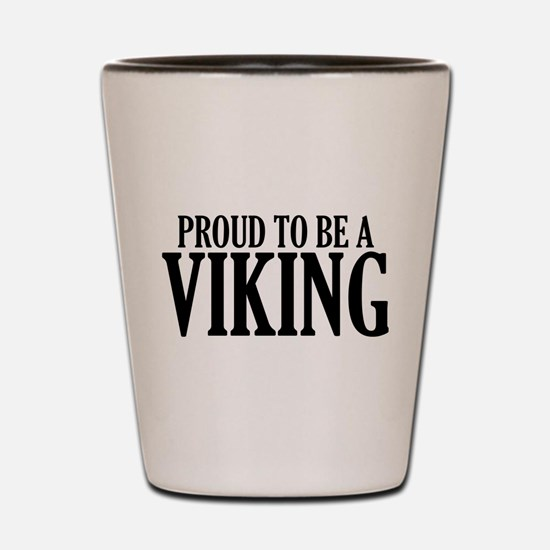 Proud To Be A Viking Shot Glass