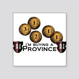 "I'm buying a province. Square Sticker 3"" x 3"""