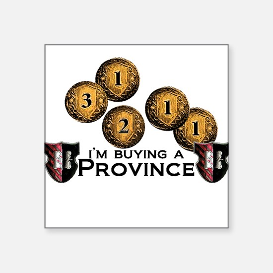 """I'm buying a province. Square Sticker 3"""" x 3"""""""