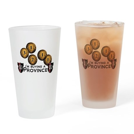 I'm buying a province. Drinking Glass