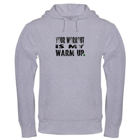 Your Workout is My Warm Up Hoodie
