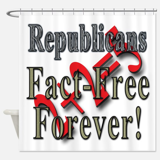 Republicans Fact Free Forever! Shower Curtain