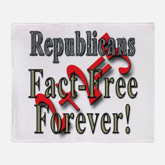 Republicans Fact Free Forever! Throw Blanket