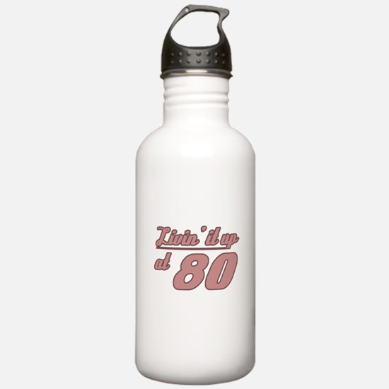 Livin' 80th Birthday Water Bottle