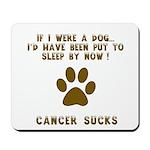 If Dog - Put to Sleep - Cancer Sucks Mousepad