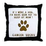 If Dog - Put to Sleep - Cancer Sucks Throw Pillow