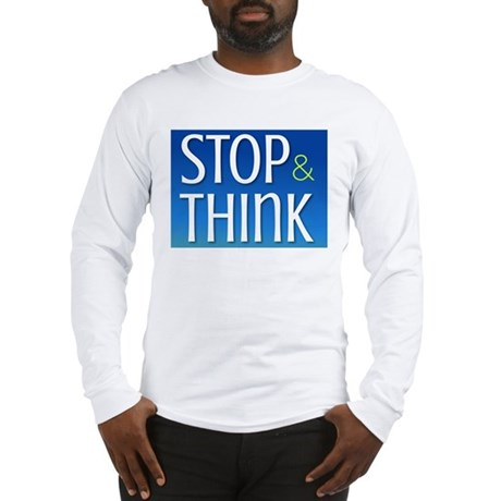 Stop Think Long Sleeve T-Shirt