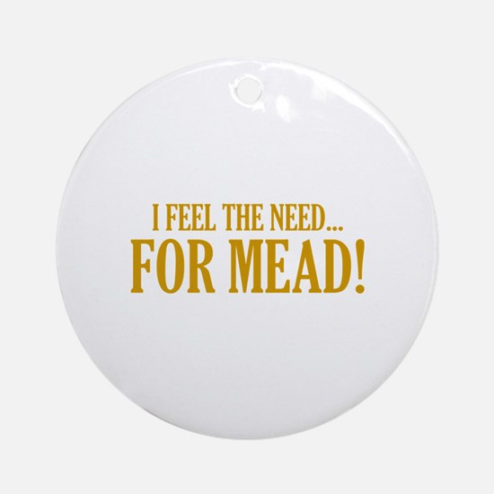 The Need For Mead Ornament (Round)
