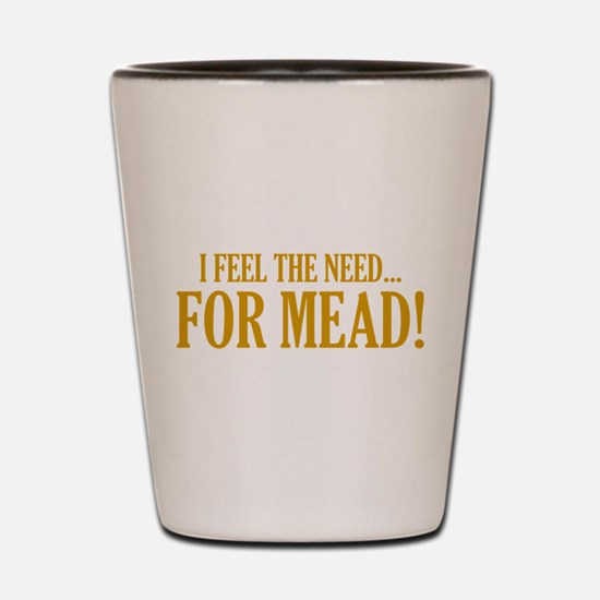 The Need For Mead Shot Glass