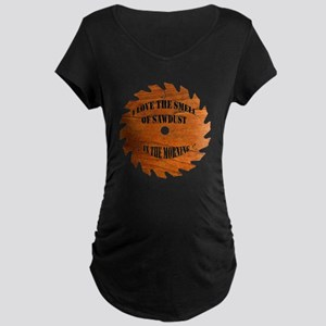 Sawdust in the Morning Maternity Dark T-Shirt