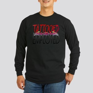 Tattooed and Employed Long Sleeve Dark T-Shirt
